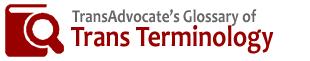 TransAdvocate's Glossary