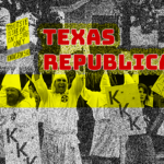 Texas GOP, KKK, & My History